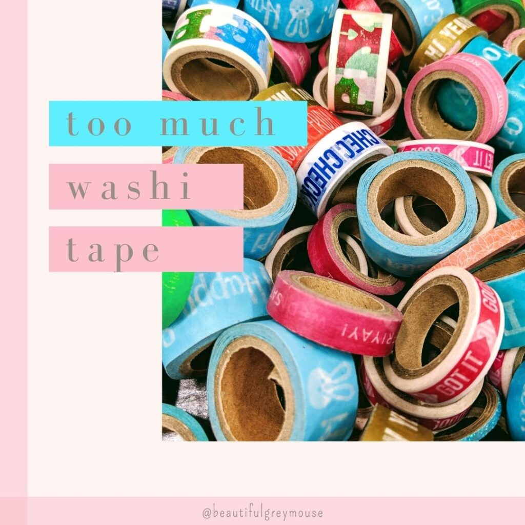 too much washi tape